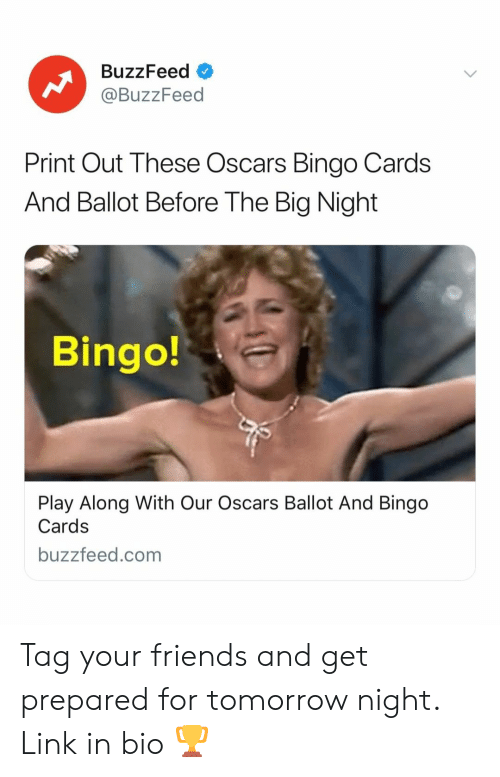 Friends, Oscars, and Buzzfeed: BuzzFeed  @BuzzFeed  Print Out These Oscars Bingo Cards  And Ballot Before The Big Night  Bingo!  Play Along With Our Oscars Ballot And Bingo  Cards  buzzfeed.com Tag your friends and get prepared for tomorrow night. Link in bio 🏆
