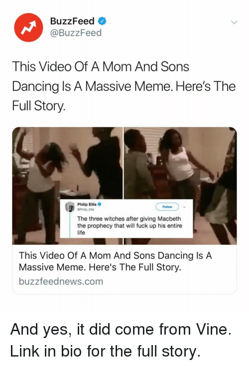 Dancing, Life, and Meme: BuzzFeed  @BuzzFeed  This Video Of A Mom And Sons  Dancing Is A Massive Meme. Here's The  Full Story  Philip Ellis  Philip Elis  Follow  The three witches after giving Macbeth  the prophecy that will fuck up his entire  life  This Video Of A Mom And Sons Dancing Is A  Massive Meme. Here's The Full Story.  buzzfeednews.com And yes, it did come from Vine. Link in bio for the full story.
