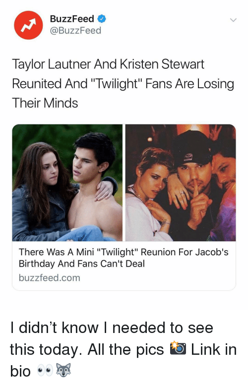 """Birthday, Buzzfeed, and Kristen Stewart: BuzzFeed o  @BuzzFeed  Taylor Lautner And Kristen Stewart  Reunited And """"Twilight"""" Fans Are Losing  Their Minds  There Was A Mini """"Twilight"""" Reunion For Jacob's  Birthday And Fans Can't Deal  buzzfeed.com I didn't know I needed to see this today. All the pics 📸 Link in bio 👀🐺"""
