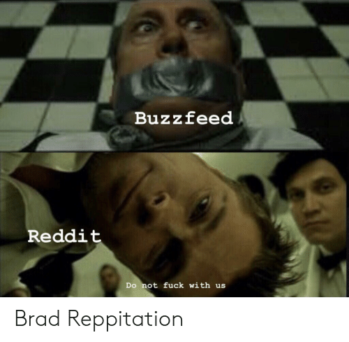 Buzzfeed Reddit Do Not Fuck With Us Brad Reppitation