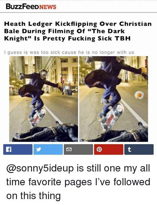 """Heath Ledger: BuzzFeeDNEWS  Heath Ledger Kickflipping Over Christian  Bale During Filming Of """"The Dark  Knight"""" Is Pretty Fucking Sick TBH  I guess is was too sick cause he is no longer with us @sonny5ideup is still one my all time favorite pages I've followed on this thing"""