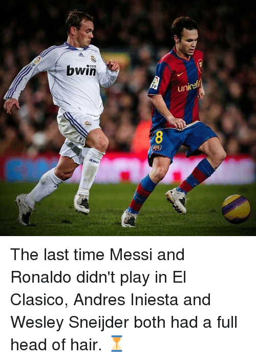 iniesta: bwin  com  Fp  unica The last time Messi and Ronaldo didn't play in El Clasico, Andres Iniesta and Wesley Sneijder both had a full head of hair. ⏳