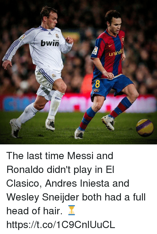 iniesta: bwin  com  FP  unicef The last time Messi and Ronaldo didn't play in El Clasico, Andres Iniesta and Wesley Sneijder both had a full head of hair. ⏳ https://t.co/1C9CnlUuCL