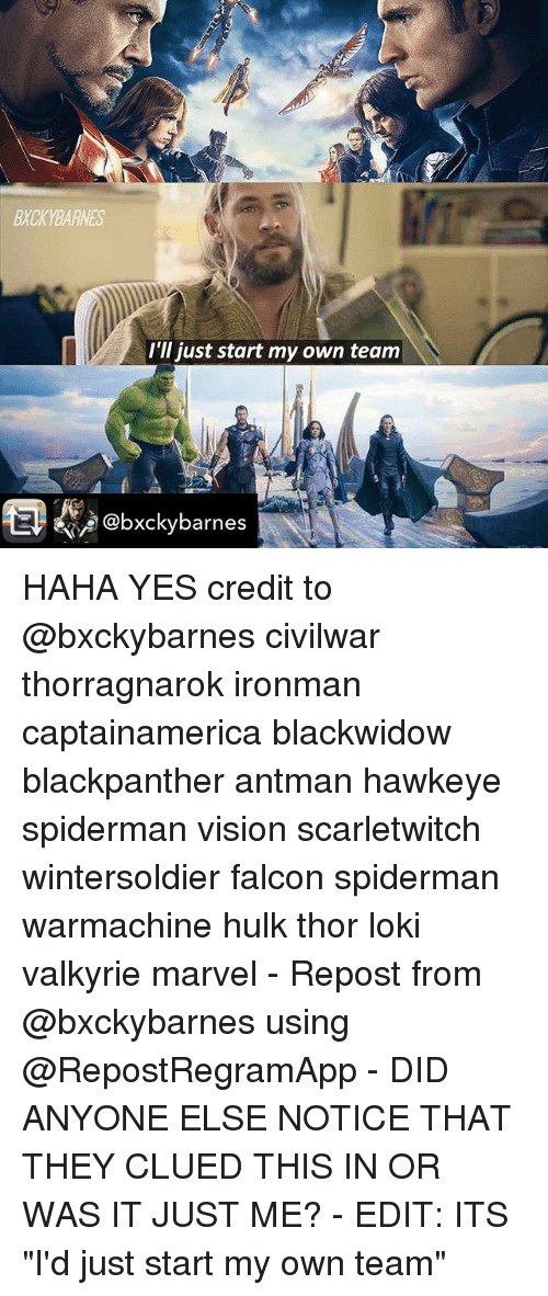 """falcone: BXCKYBARNES  I'll just start my own team  @bxckybarnes HAHA YES credit to @bxckybarnes civilwar thorragnarok ironman captainamerica blackwidow blackpanther antman hawkeye spiderman vision scarletwitch wintersoldier falcon spiderman warmachine hulk thor loki valkyrie marvel - Repost from @bxckybarnes using @RepostRegramApp - DID ANYONE ELSE NOTICE THAT THEY CLUED THIS IN OR WAS IT JUST ME? - EDIT: ITS """"I'd just start my own team"""""""