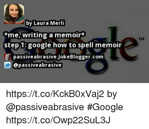 By Laura Merli Me Writing A Memoir Step 1 Google How To Spell