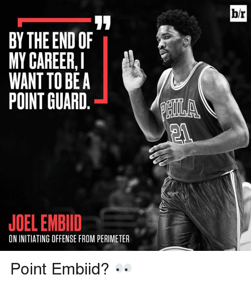 perimeter: BY THE END OF  MY CAREER, I  WANT TO BE A  POINT GUARD  JOELEMBIID  ININITIATING OFFENSE FROM PERIMETER  br Point Embiid? 👀
