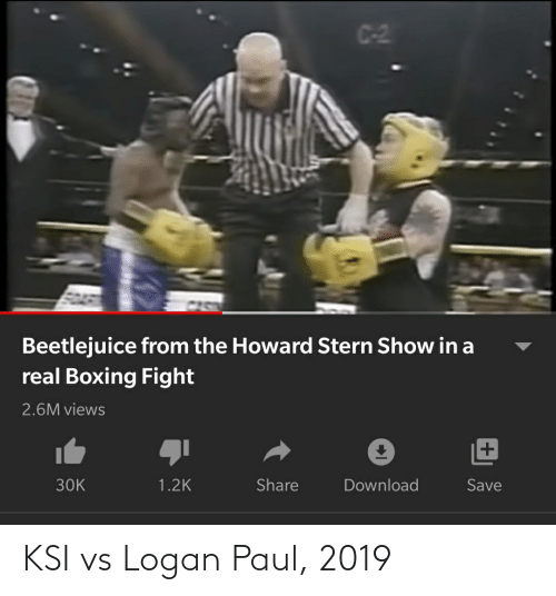 Beetlejuice: C-2  Beetlejuice from the Howard Stern Show in a  real Boxing Fight  2.6M views  Download  30K  1.2K  Share  Save KSI vs Logan Paul, 2019