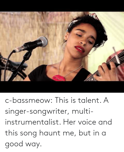 song: c-bassmeow:  This is talent. A singer-songwriter, multi-instrumentalist. Her voice and this song haunt me, but in a good way.