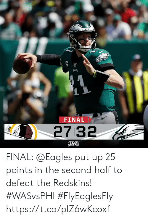 Philadelphia Eagles, Memes, and Washington Redskins: C  FINAL  27 32 FINAL: @Eagles put up 25 points in the second half to defeat the Redskins! #WASvsPHI  #FlyEaglesFly https://t.co/pIZ6wKcoxf