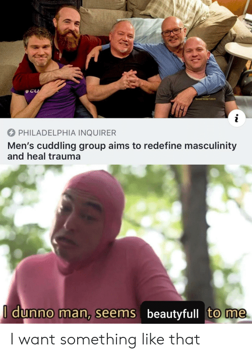 trauma: C  Spread Design Culture  PHILADELPHIA INQUIRER  Men's cuddling group aims to redefine masculinity  and heal trauma  I dunno man, seems beautyfull to me I want something like that
