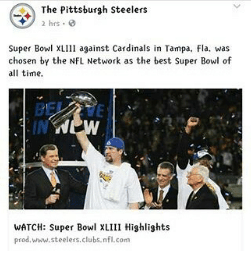 Pittsburgh Steeler: C The Pittsburgh Steelers  2 hrs  Super Bowl XLIll against Cardinals in Tampa, fla. was  chosen by the NFL Network as the best Super Bowl of  all time.  WATCH: Super Bowl XLIII Highlights  prod, www.steelers.clubs.nfl.com