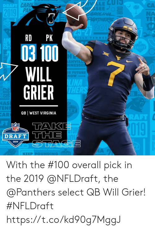NFL draft: CA  NA  TER  DRAFT  20  RD PK  VILLETENNES  03 100  WILL  GRIER  DRAFT  SHVIL  NESSE  R FUTURE  Now  LINA  THER  19  NAS  EN  AR  F T  QB WEST VIRGINIA  RAFT  FT  TAK  019  NFL  DRAFT THE  2019  | KEEP PⓞUNDING  DRAFT With the #100 overall pick in the 2019 @NFLDraft, the @Panthers select QB Will Grier! #NFLDraft https://t.co/kd90g7MggJ