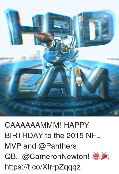Birthday, Memes, and Nfl: CAAAAAAMMM!  HAPPY BIRTHDAY to the 2015 NFL MVP and @Panthers QB...@CameronNewton! 🎂🎉 https://t.co/XIrrpZqqqz