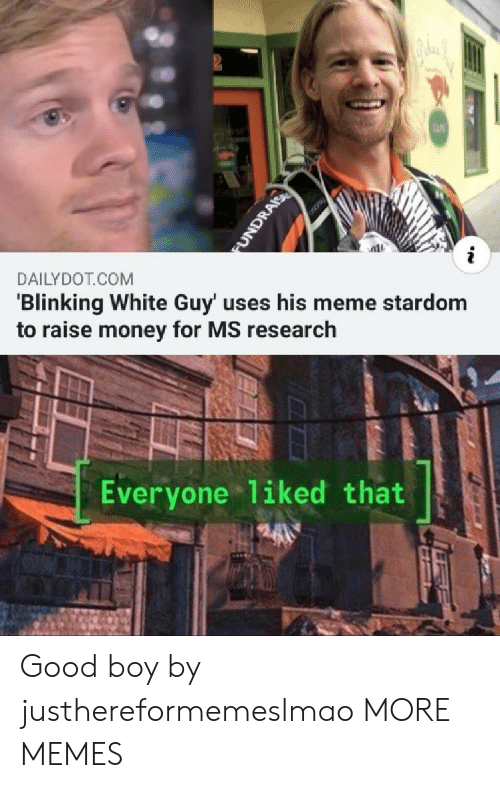 blinking: CAF  i  DAILYDOT COM  'Blinking White Guy' uses his meme stardom  to raise money for MS research  Everyone 1iked that  FUNDRAIS Good boy by justhereformemeslmao MORE MEMES