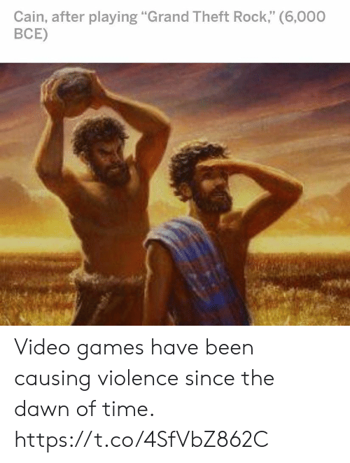 "Video Games, Dawn, and Games: Cain, after playing ""Grand Theft Rock,"" (6,000  ВСЕ) Video games have been causing violence since the dawn of time. https://t.co/4SfVbZ862C"