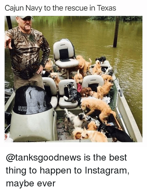 Happenes: Cajun Navy to the rescue in Texas @tanksgoodnews is the best thing to happen to Instagram, maybe ever
