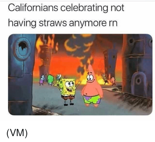 Memes, 🤖, and Celebrating: Californians celebrating not  having straws anymore rn (VM)