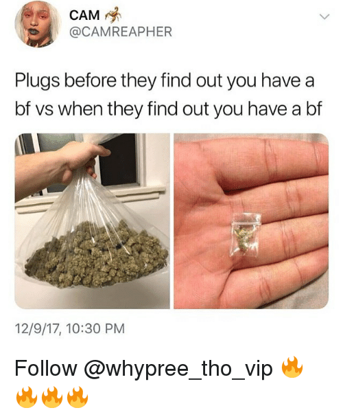Memes, 🤖, and Cam: CAM  @CAMREAPHER  Plugs before they find out you have a  bf vs when they find out you have a bf  12/9/17, 10:30 PM Follow @whypree_tho_vip 🔥🔥🔥🔥