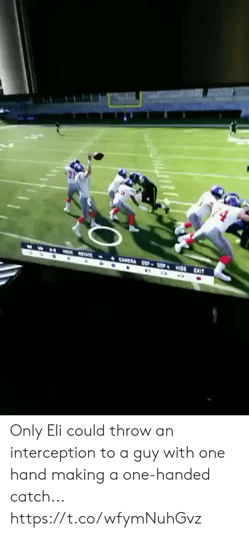 Football, Nfl, and Sports: CAMERA OP-0OP HIDE  MOVE OTATE  EXIT Only Eli could throw an interception to a guy with one hand making a one-handed catch... https://t.co/wfymNuhGvz
