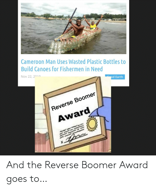 Uses: Cameroon Man Uses Wasted Plastic Bottles to  Build Canoes for Fishermen in Need  Nov 22, 2010  od Earth  Reverse Boomer  Award And the Reverse Boomer Award goes to…