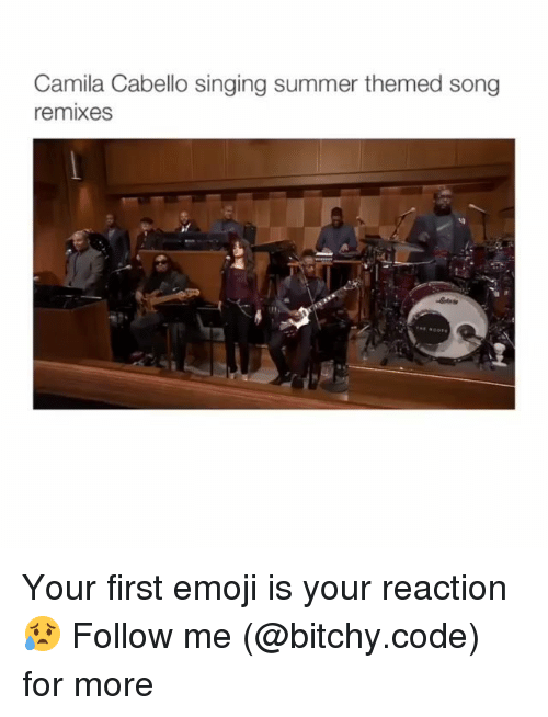 Remixes: Camila Cabello singing summer themed song  remixes Your first emoji is your reaction😥 Follow me (@bitchy.code) for more