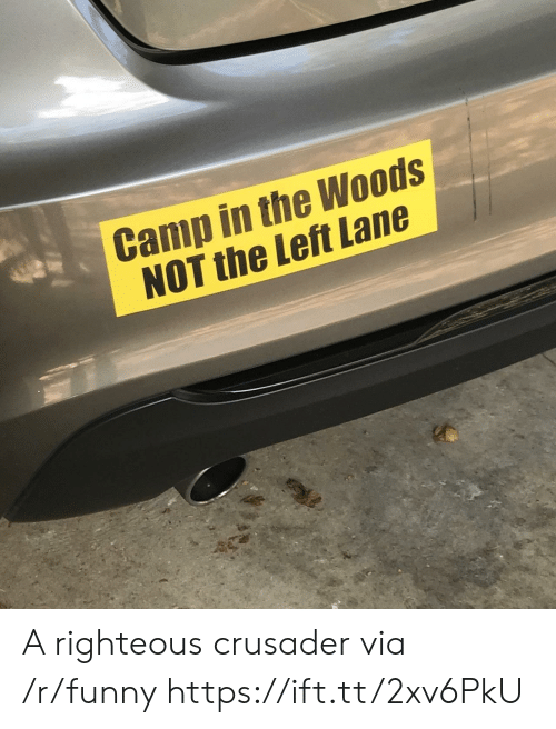 Funny, Camp, and Via: Camp in the Woods  NOT the Left Lane A righteous crusader via /r/funny https://ift.tt/2xv6PkU