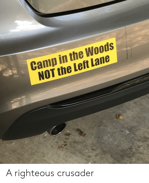 Camp, Woods, and Crusader: Camp in the Woods  NOT the Left Lane A righteous crusader