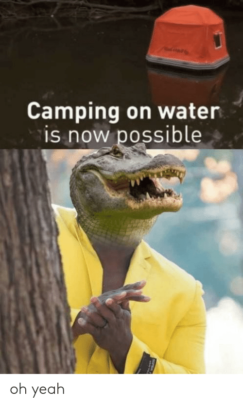 Yeah, Water, and Now: Camping on water  is now possible oh yeah