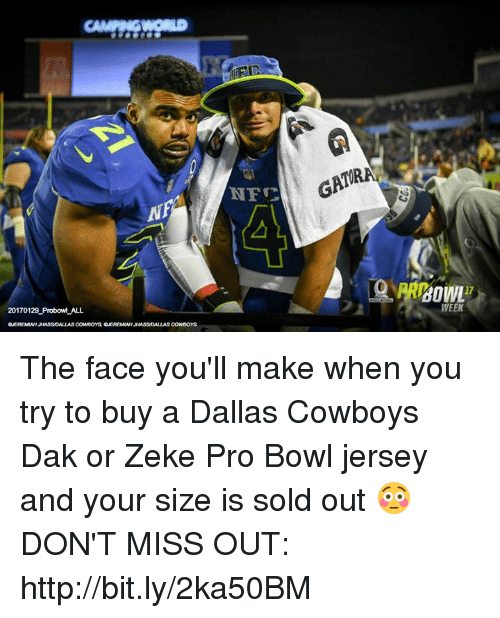 Dallas Cowboy: CAMPINGWORD  20170129 Probow ALL  NFC  GATRA  thOWL  17  WEEK The face you'll make when you try to buy a Dallas Cowboys Dak or Zeke Pro Bowl jersey and your size is sold out 😳   DON'T MISS OUT: http://bit.ly/2ka50BM