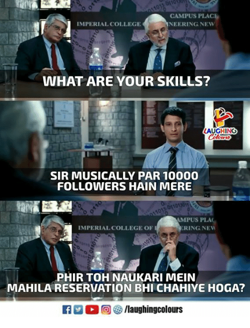College, Indianpeoplefacebook, and Ring: CAMPUS PLACE  NEERING NEW  IMPERIAL COLLEGE  WHAT ARE YOUR SKILLS?  SIR MUSICALLY PAR 10000  FOLLOWERS HAIN MERE  MPUS PLA  RING NEW  MPERIAL COLLEGE OF  PHIR TOH NAUKARI MEIN  MAHILA RESERVATION BHI CHAHIYE HOGA?