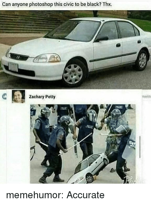 civic: Can anyone photoshop this civic to be black? Thx.  Zachary Petty  ment memehumor:  Accurate