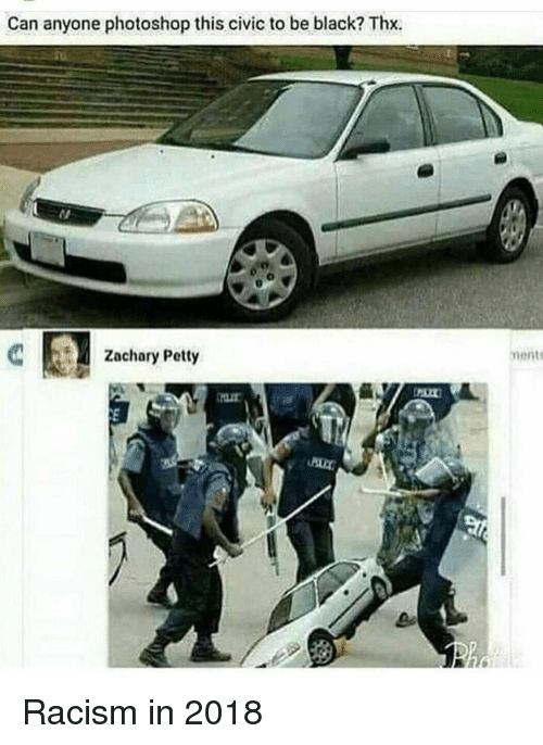 civic: Can anyone photoshop this civic to be black? Thx.  Zachary Petty  ments Racism in 2018