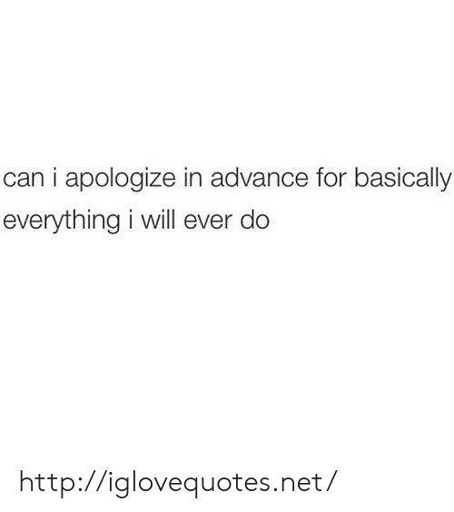 Http, Net, and Can: can i apologize in advance for basically  everything i will ever do http://iglovequotes.net/
