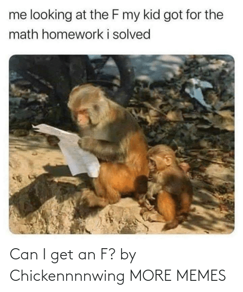 I Get: Can I get an F? by Chickennnnwing MORE MEMES