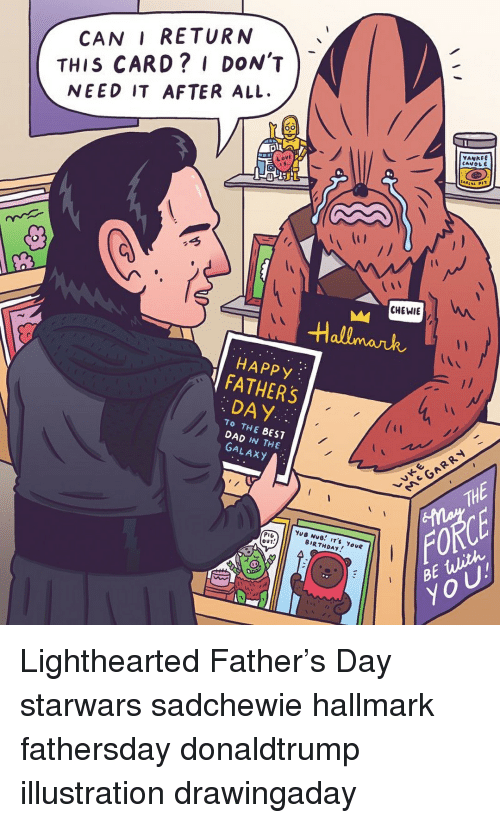 Lighthearted: CAN I RETURN  THIS CARD? I DON'T  NEED IT AFTER ALL  VANKEE  CANOL  Love  CHEWIE  Hallmank  HAPPy  FATHERS  DAY  TO THE BEST  DAD IN THE  GALAXY  TH  FORCE  BE ulith  YoU  OUT  BIRTHDAy Lighthearted Father's Day starwars sadchewie hallmark fathersday donaldtrump illustration drawingaday