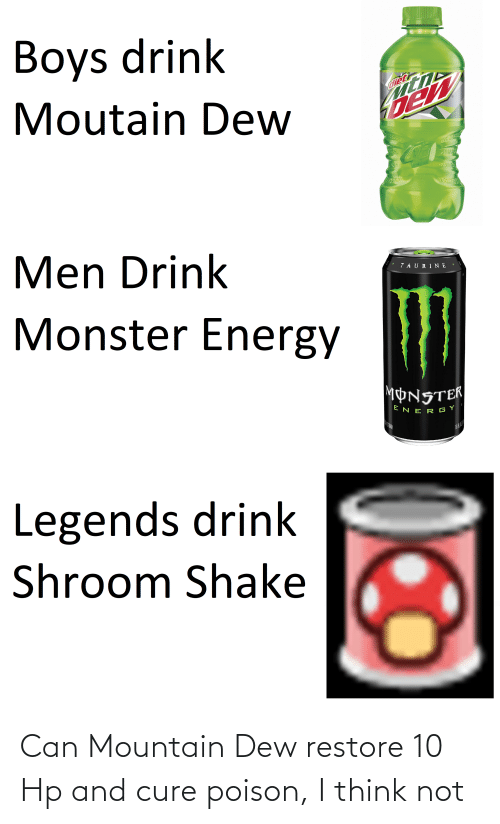 poison: Can Mountain Dew restore 10 Hp and cure poison, I think not
