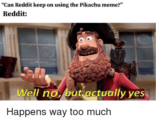"Meme, Pikachu, and Reddit: ""Can Reddit keep on using the Pikachu meme?""  Reddit:  Well no/but actually ves"