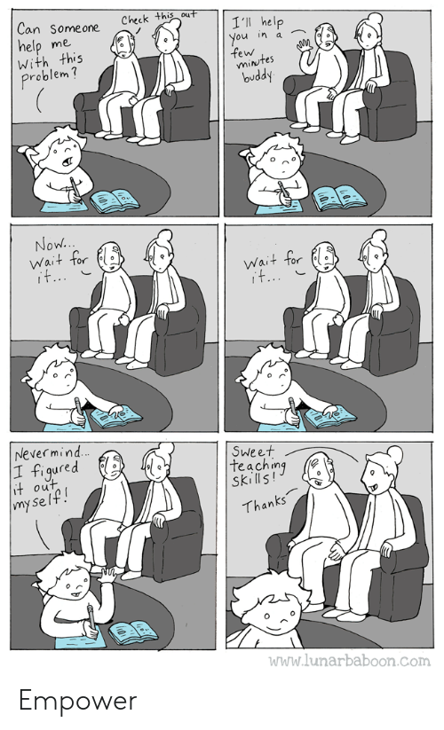 nevermind: Can Someone  Check this out  I'll help  You in a  few  mintes  buddy  help  With this  me  Problem?  Now..  Wait for  it...  Wait for  it...  Nevermind  |1 figured  it out  |my se lf!  Sweet  teaching  Skills!  Thanks  www.lunarbaboon.com Empower