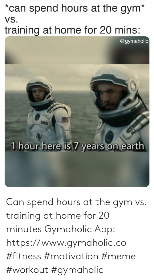 training: Can spend hours at the gym vs. training at home for 20 minutes  Gymaholic App: https://www.gymaholic.co  #fitness #motivation #meme #workout #gymaholic