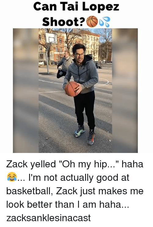 """Tai Lopez: Can Tai Lopez  Shoot?  SOB Zack yelled """"Oh my hip..."""" haha 😂... I'm not actually good at basketball, Zack just makes me look better than I am haha... zacksanklesinacast"""