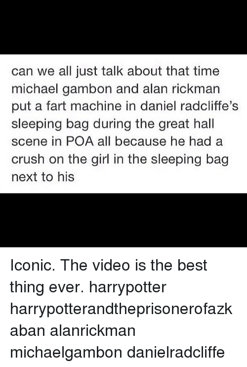 Alan Rickman: can we all just talk about that time  michael gambon and alan rickman  put a fart machine in daniel radcliffe's  sleeping bag during the great hall  scene in POA all because he had a  crush on the girl in the sleeping bag  next to his Iconic. The video is the best thing ever. harrypotter harrypotterandtheprisonerofazkaban alanrickman michaelgambon danielradcliffe
