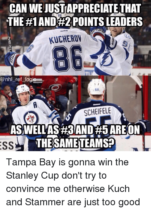 Memes, National Hockey League (NHL), and Good: CAN WE JUST APPRECIATETHAT  THE #1 AND 2 POINTS LEADERS  86  KUCHEROV  @nhl _ref logi  26  55,  SCHEIFELE  ASWELLAS #3AND#5 AREON  THESAMETEAMS?  OR Tampa Bay is gonna win the Stanley Cup don't try to convince me otherwise Kuch and Stammer are just too good