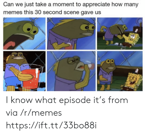 Appreciate: Can we just take a moment to appreciate how many  memes this 30 second scene gave us I know what episode it's from via /r/memes https://ift.tt/33bo88i