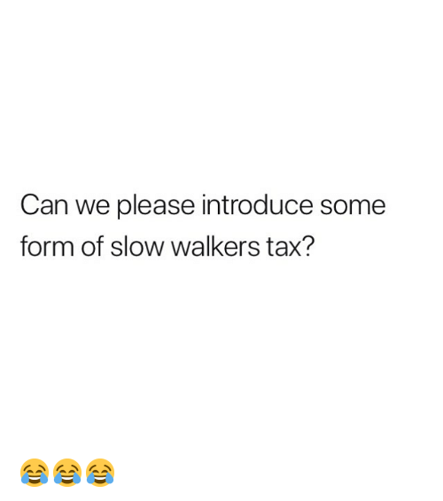 Memes, 🤖, and Can: Can we please introduce some  form of slow walkers tax? 😂😂😂
