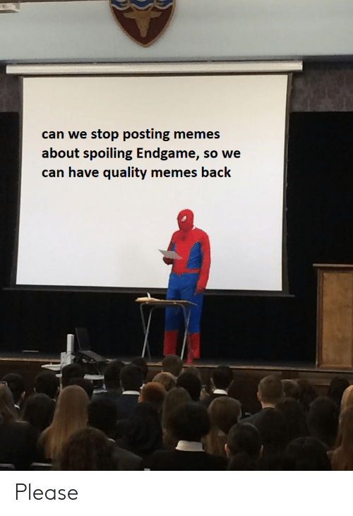 Memes, Back, and Can: can we stop posting memes  about spoiling Endgame, so we  can have quality memes back Please