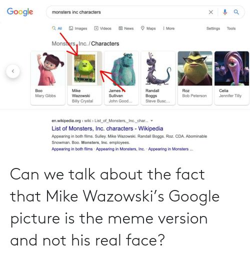 face: Can we talk about the fact that Mike Wazowski's Google picture is the meme version and not his real face?