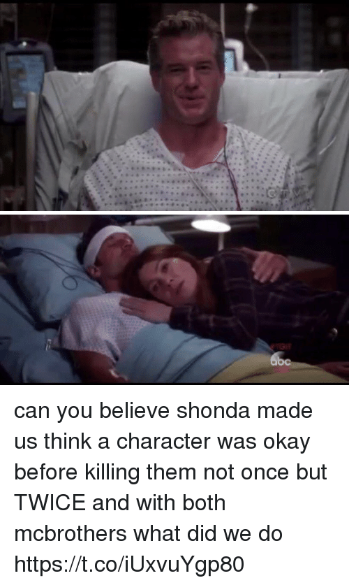 boths: can you believe shonda made us think a character was okay before killing them not once but TWICE and with both mcbrothers what did we do https://t.co/iUxvuYgp80