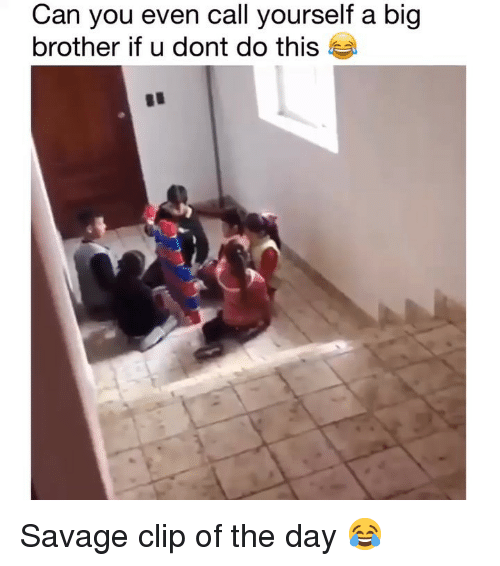 Dont Do This: Can you even call yourself a big  brother if u dont do this Savage clip of the day 😂
