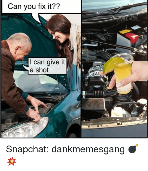 Memes, Snapchat, and 🤖: Can you fix it??  I can give it  a shot Snapchat: dankmemesgang 💣💥