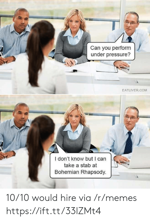 Rhapsody: Can you perform  under pressure?  EATLIVER.COM  I don't know but I can  take a stab at  Bohemian Rhapsody. 10/10 would hire via /r/memes https://ift.tt/33lZMt4